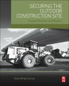 Ebook in inglese Securing the Outdoor Construction Site Carney, Kevin Wright