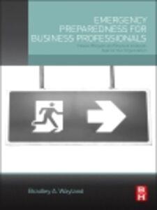 Foto Cover di Emergency Preparedness for Business Professionals, Ebook inglese di Bradley A. Wayland, edito da Elsevier Science