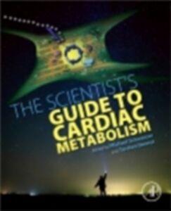 Foto Cover di Scientist's Guide to Cardiac Metabolism, Ebook inglese di  edito da Elsevier Science