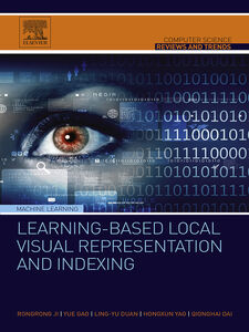 Ebook in inglese Learning-Based Local Visual Representation and Indexing Dai, Qionghai , Duan, Ling-Yu , Gao, Yue , Ji, Rongrong