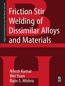 Ebook in inglese Friction Stir Welding of Dissimilar Alloys and Materials Kumar, Nilesh , Mishra, Rajiv S. , Yuan, Wei