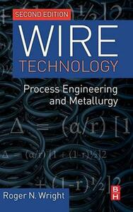 Wire Technology: Process Engineering and Metallurgy - Roger N. Wright - cover