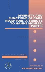 Diversity and Functions of GABA Receptors: A Tribute to Hanns Moehler, Part B - cover