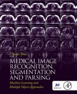 Ebook in inglese Medical Image Recognition, Segmentation and Parsing Zhou, S. Kevin