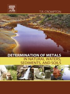 Foto Cover di Determination of Metals in Natural Waters, Sediments, and Soils, Ebook inglese di T. R. Crompton, edito da Elsevier Science