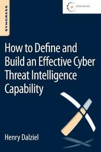 How to Define and Build an Effective Cyber Threat Intelligence Capability - Henry Dalziel - cover