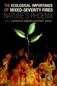 The Ecological Importance of Mixed-Severity Fires: Nature's Phoenix - Dominick A. DellaSala,Chad T. Hanson - cover