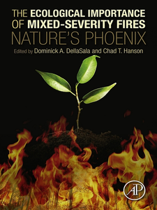 Ebook in inglese The Ecological Importance of Mixed-Severity Fires DellaSala, Dominick A , Hanson, Chad T.