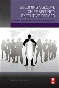 Becoming a Global Chief Security Executive Officer: A How to Guide for Next Generation Security Leaders - Roland Cloutier - cover