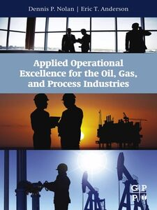 Ebook in inglese Applied Operational Excellence for the Oil, Gas, and Process Industries Anderson, Eric T , Nolan, Dennis P.