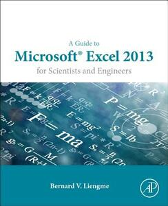 A Guide to Microsoft Excel 2013 for Scientists and Engineers - Bernard V. Liengme - cover