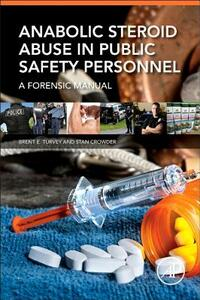 Anabolic Steroid Abuse in Public Safety Personnel: A Forensic Manual - Brent E. Turvey,Stan Crowder - cover