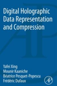Digital Holographic Data Representation and Compression - Yafei Xing,Mounir Kaaniche,Beatrice Pesquet-Popescu - cover