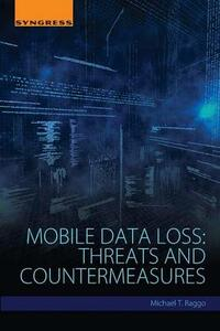 Mobile Data Loss: Threats and Countermeasures - Michael T. Raggo - cover