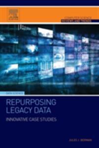 Repurposing Legacy Data: Innovative Case Studies - Jules J. Berman - cover