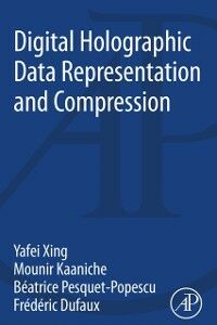 Ebook in inglese Digital Holographic Data Representation and Compression Dufaux, Frederic , Kaaniche, Mounir , Pesquet-Popescu, Beatrice , Xing, Yafei