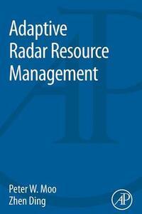 Adaptive Radar Resource Management - Peter Moo,Zhengtao Ding - cover