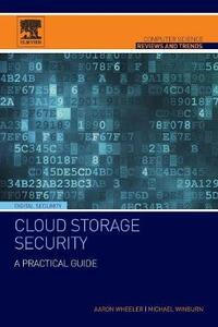 Cloud Storage Security: A Practical Guide - Aaron Wheeler,Michael Winburn - cover
