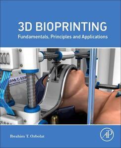 3D Bioprinting: Fundamentals, Principles and Applications - Ibrahim Tarik Ozbolat - cover