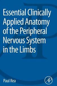 Essential Clinically Applied Anatomy of the Peripheral Nervous System in the Limbs - Paul Rea - cover
