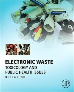 Electronic Waste: Toxicology and Public Health Issues - Bruce A. Fowler - cover