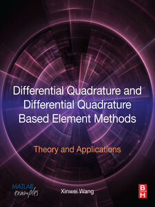 Foto Cover di Differential Quadrature and Differential Quadrature Based Element Methods, Ebook inglese di Xinwei Wang, edito da Elsevier Science