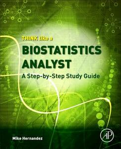 Think Like a Biostatistics Analyst: a Step-by-Step Study        Guide - Mike Hernandez - cover
