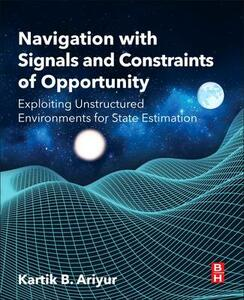 Navigation with Signals and Constraints of Opportunity: Exploiting Unstructured Environments for State Estimation - Kartik Ariyur - cover
