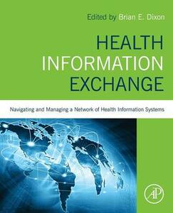 Health Information Exchange: Navigating and Managing a Network of Health Information Systems - cover