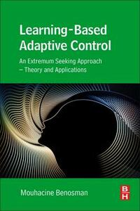 Learning-Based Adaptive Control: An Extremum Seeking Approach - Theory and Applications - Mouhacine Benosman - cover