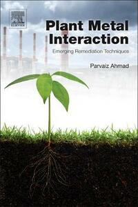 Plant Metal Interaction: Emerging Remediation Techniques - Parvaiz Ahmad - cover