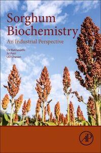 Ebook in inglese Sorghum Biochemistry: An Industrial Perspective Chavan, UD , Patil, Jagannath Vishnu , Ratnavathi, CV