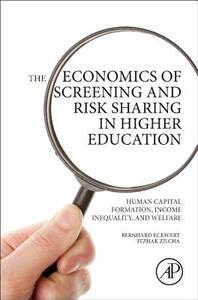 The Economics of Screening and Risk Sharing in Higher Education: Human Capital Formation, Income Inequality, and Welfare - Bernhard Eckwert,Itzhak Zilcha - cover