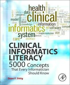 Clinical Informatics Literacy: 5000 Concepts That Every Informatician Should Know - Dean F. Sittig - cover