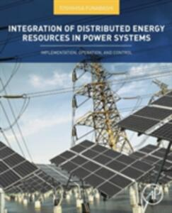 Integration of Distributed Energy Resources in Power Systems: Implementation, Operation and Control - cover