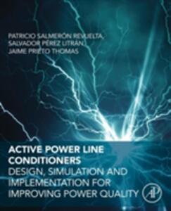 Active Power Line Conditioners: Design, Simulation and Implementation for Improving Power Quality - Patricio Revuelta,Jaime Thomas,Salvador Litran - cover
