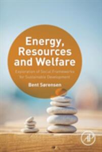 Energy, Resources and Welfare: Exploration of Social Frameworks for Sustainable Development - Bent Sorensen - cover