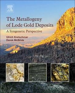 The Metallogeny of Lode Gold Deposits: A Syngenetic Perspective - Ulrich Kretschmar,Derek McBride - cover