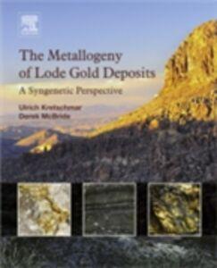 Ebook in inglese Metallogeny of Lode Gold Deposits Kretschmar, Ulrich , McBride, Derek