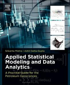 Applied Statistical Modeling and Data Analytics: A Practical Guide for the Petroleum Geosciences - Srikanta Mishra,Akhil Datta-Gupta - cover