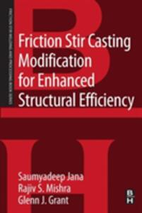 Friction Stir Casting Modification for Enhanced Structural Efficiency: A Volume in the Friction Stir Welding and Processing Book Series - cover