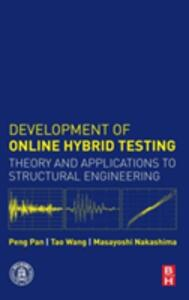 Development of Online Hybrid Testing: Theory and Applications to Structural Engineering - Peng Pan,Tao Wang,Masayoshi Nakashima - cover