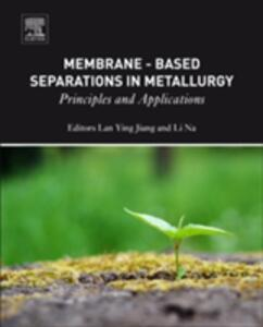 Membrane-Based Separations in Metallurgy: Principles and Applications - cover
