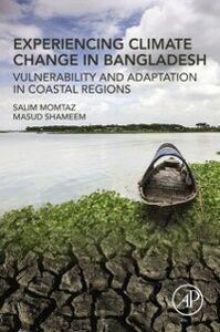 Foto Cover di Experiencing Climate Change in Bangladesh, Ebook inglese di Salim Momtaz,Masud Shameem, edito da Elsevier Science