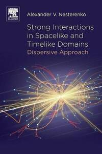 Strong Interactions in Spacelike and Timelike Domains: Dispersive Approach - Alexander V. Nesterenko - cover