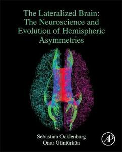 The Lateralized Brain: The Neuroscience and Evolution of Hemispheric Asymmetries - Sebastian Ocklenburg,Onur Gunturkun - cover