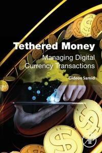 Tethered Money: Managing Digital Currency Transactions - Gideon Samid - cover