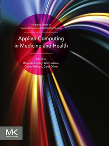 Ebook in inglese Applied Computing in Medicine and Health Al-Jumeily, Dhiya , Hussain, Abir , Mallucci, Conor , Oliver, Carol