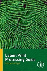 Latent Print Processing Guide - Stephen Kasper - cover