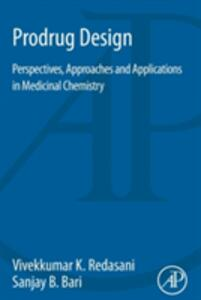 Prodrug Design: Perspectives, Approaches and Applications in Medicinal Chemistry - Vivekkumar K. Redasani,Sanjay B. Bari - cover